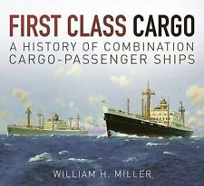 First Class Cargo: A History of Combination Cargo-Passenger Ships, Miller, Willi