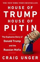 House of Trump, House of Putin 'The Untold Story of Donald Trump and the Russian