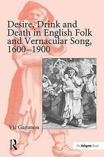 Desire, Drink and Death in English Folk and Vernacular Song, 1600–1900 by Gammo