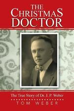 The Christmas Doctor: The True Story of Dr. J. P. Weber (Paperback or Softback)