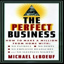 PERFECT BUSINESS: How to Make a Million from Home with No Payroll, No Employee