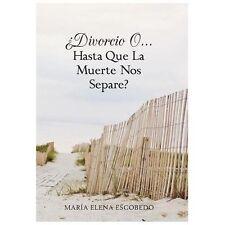 Divorcio O... Hasta Que la Muerte Nos Separe? by Mara Elena Escobedo (2013,...