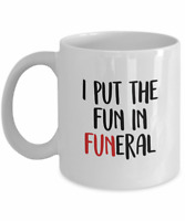 I Put The Fun In Funeral - Funny Funeral Director Coffee Mug Gift, 11 Oz