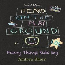 Heard on the Playground : Funny Things Kids Say Lol Second Edition by Andrea...
