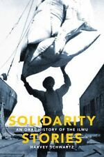 Solidarity Stories : An Oral History of the ILWU by Harvey Schwartz (2009,...