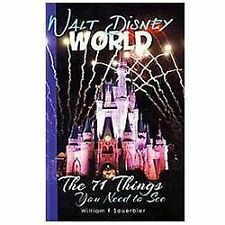 Walt Disney World: The 71 Things You Need To See: By William F Sauerbier