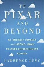 To Pixar and Beyond : My Unlikely Journey with Steve Jobs to Make Entertainment