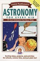 Janice VanCleave's Astronomy for Every Kid : 101 Easy Experiments That Really...