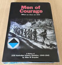 Allan Draydon - MEN OF COURAGE - A History of 2/25 Australian Infantry Battalion