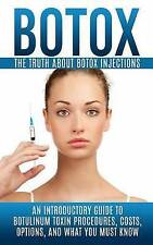 Botox: The Truth About Botox Injections: An Introductory Guide to Botulinum Toxi