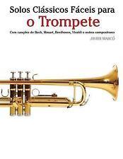 Solos Clássicos Fáceis para o Trompete : Com Canções de Bach, Mozart,...