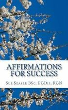 Affirmations for Success : How to Live the Life of Your Dreams Through...