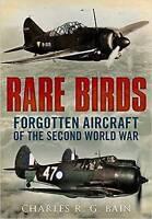Rare Birds: Forgotten Aircraft of the Second World War by Charles R. G. Bain...