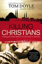 Killing Christians: Living the Faith Where It's Not Safe to Believe [Paperback..