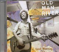 Old Man River - Good Morning (2007 CD) New