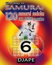 The Way of Samurai 6 : 120 All New Samurai Sudoku Puzzles by Djape (2012,...