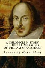 A Chronicle History of the Life and Work of William Shakespeare by Frederick...
