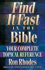 Find It Fast in the Bible : Your Complete Topical Reference by Ron Rhodes...