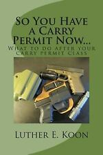 So You Have a Carry Permit Now... : What to Do after Your Carry Permit Class...