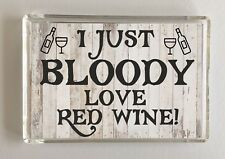 I Just Bloody Love Red Wine,Novelty Fridge Magnet, Ideal Gift Christmas/Birthday
