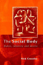The Social Body: Habit, Identity and Desire by Nick Crossley (Paperback, 2001)