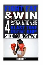 Burn Fat Fast: Fight Fat and Win : 4 Essential Eating Habits to Blast Belly...
