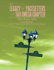 The Legacy of the Pacesetters of Tau Omega Chapter, Alpha Kappa Alpha...