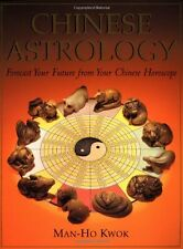 Chinese Astrology: Forecast Your Future from Your