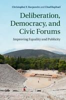 Deliberation, Democracy, And Civic Forums: Improving Equality And Publicity: ...