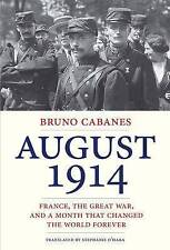 August 1914: France, the Great War, and a Month That Changed the World Forever b
