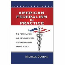 American Federalism in Practice : The Formulation and Implementation of...