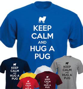 Keep Calm And Hug A Pug New Funny T-shirt Birthday Present Gift