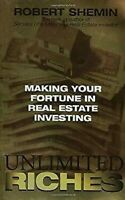 Unlimited Riches: Macht Your Fortune IN Real Estate Investing Robert Shemin