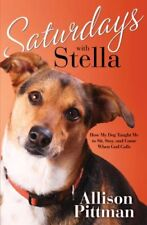 Saturdays with Stella: How My Dog Taught Me to Sit