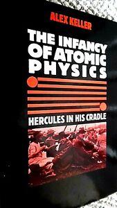 THE INFANCY OF ATOMIC PHYSICS: HERCULES IN HIS CRADLE / Alex Keller (1983)