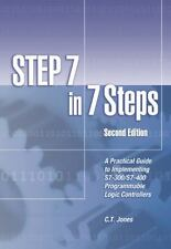 Step 7 in 7 Steps: A Practical Guide to Implementing S7-300/S7-400 Programmab...