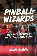 Pinball Wizards : Jackpots, Drains, and the Cult of the Silver Ball, Paperbac...