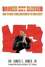 Broken but Blessed : How to Move from Brokenness to Wholeness by James E....