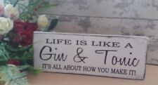shabby & chic life is like a gin and tonic its all about how you make it sign