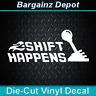 Vinyl Decal * SHIFT HAPPENS * Stick Shift Manual Transmission Funny Car Sticker