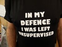 In my defence I was left unsupervised T Shirt Novelty Funny Gift Present