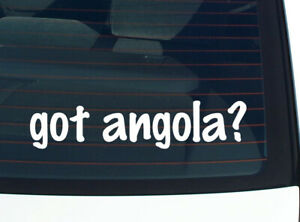 got angola? COUNTRY FUNNY CAR DECAL BUMPER STICKER WALL