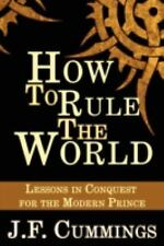 How to Rule the World by J. F. Cummings (2008, Paperback)
