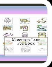 Monterey Lake Fun Book : A Fun and Educational Book about Monterey Lake by...