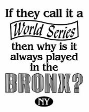 Call It A World Series, Why Is It Always Played in the BRONX? Yankees Custom Tee