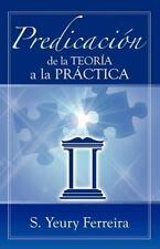 Predicacion de la Teoria a la Practica by S. Ferreira (2012, Paperback)