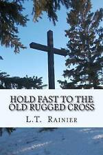 NEW Hold Fast to the Old Rugged Cross by L T Rainier