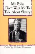 My Folks Don't Want Me To Talk About Slavery: Personal Accounts of Slavery in No