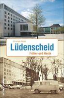 Lüdenscheid Früher und Heute NRW Stadt Geschichte Bildband Bilder Fotos Buch NEU