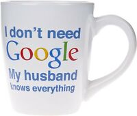 TableTop Coffee Mug I Don't Need Google My Husband Knows Everything!LARGE 22 oz